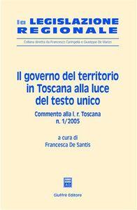 Foto Cover di Il governo del territorio in Toscana alla luce del Testo Unico. Commento alla L. r. Toscana n. 1/2005, Libro di  edito da Giuffrè