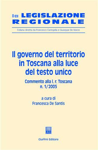 Libro Il governo del territorio in Toscana alla luce del Testo Unico. Commento alla L. r. Toscana n. 1/2005