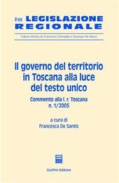 Il governo del territorio in Toscana alla luce del Testo Unico. Commento alla L. r. Toscana n. 1/2005