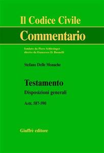 Libro Testamento. Disposizioni generali. Artt. 587-590 Stefano Delle Monache