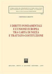 Foto Cover di I diritti fondamentali e l'Unione Europea tra Carta di Nizza e Trattato-Costituzione, Libro di Cristiana Carletti, edito da Giuffrè