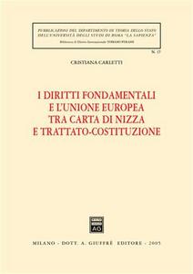 Libro I diritti fondamentali e l'Unione Europea tra Carta di Nizza e Trattato-Costituzione Cristiana Carletti