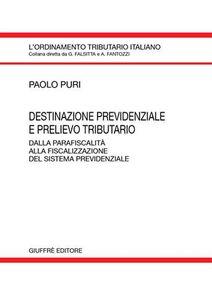 Libro Destinazione previdenziale e prelievo tributario. Dalla parafiscalità alla fiscalizzazione del sistema previdenziale Paolo Puri