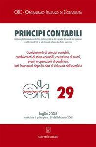 Libro Principi contabili. Vol. 29: Cambiamenti di principi contabili, cambiamenti di stime contabili, correzione di errori, eventi e operazioni straordinari....