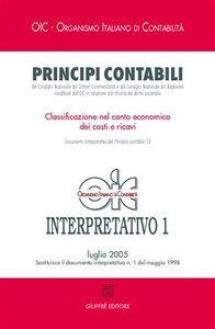 Libro Principi contabili. Interpretativo. Vol. 1: Classificazione nel conto economico dei costi e ricavi.