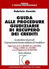 Guida alle procedure giudiziarie di recupero dei crediti. Le procedure concorsuali. L'espropriazione forzata mobiliare ed immobiliare
