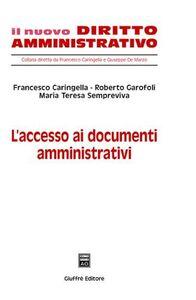 Libro L' accesso ai documenti amministrativi Francesco Caringella , Roberto Garofoli , M. Teresa Sempreviva