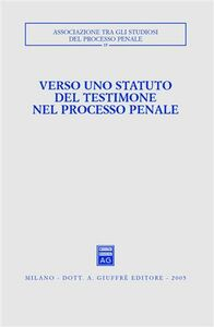 Foto Cover di Verso uno statuto del testimone nel processo penale. Atti del Convegno (Pisa-Lucca, 28-30 novembre 2003), Libro di  edito da Giuffrè