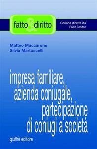 Libro Impresa familiare, azienda coniugale, partecipazione di coniugi a società Matteo Maccarone , Silvia Martuscelli