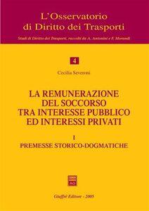 Foto Cover di La remunerazione del soccorso tra interesse pubblico ed interessi privati. Vol. 1: Premesse storico-dogmatiche., Libro di Cecilia Severoni, edito da Giuffrè