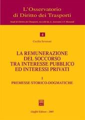 La remunerazione del soccorso tra interesse pubblico ed interessi privati. Vol. 1: Premesse storico-dogmatiche.