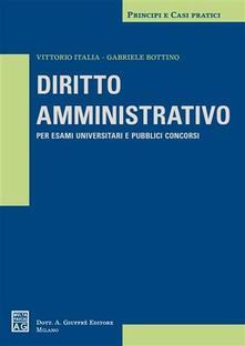 Diritto amministrativo. Per esami universitari e pubblici concorsi - Vittorio Italia,Gabriele Bottino - copertina