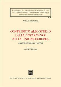 Libro Contributo allo studio della governance nella Unione Europea. Aspetti giuridici e politici A. Lucia Valvo