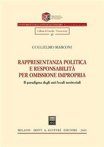 Libro Rappresentanza politica e responsabilità per omissione impropria. Il paradigma degli enti locali territoriali Guglielmo Marconi