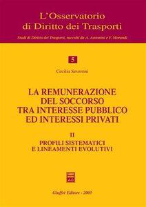 Libro La remunerazione del soccorso tra interesse pubblico ed interessi privati. Vol. 2: Profili sistematici e lineamenti evolutivi. Cecilia Severoni