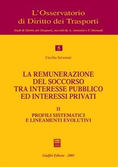 La remunerazione del soccorso tra interesse pubblico ed interessi privati. Vol. 2: Profili sistematici e lineamenti evolutivi.