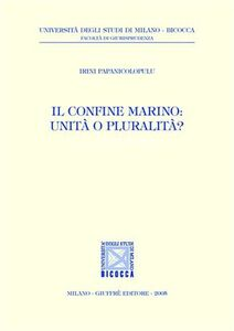 Foto Cover di Il confine marino: unità o pluralità?, Libro di Irini Papanicolopulu, edito da Giuffrè