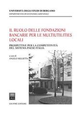 Il ruolo delle fondazioni bancarie per le multiutilities locali. Prospettive per la competitività del sistema paese Italia