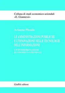 Libro Le amministrazioni pubbliche e l'innovazione nelle tecnologie dell'informazione. Un'interpretazione economico-aziendale Arianna Pitzalis
