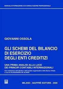 Libro Gli schemi del bilancio di esercizio degli enti creditizi. Una prima analisi alla luce dei principi contabili internazionali Giovanni Ossola