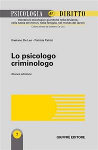 Libro Lo psicologo criminologo Gaetano De Leo , Patrizia Patrizi