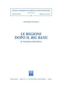 Foto Cover di Le regioni dopo il big bang. Il viaggio continua, Libro di Antonio D'Atena, edito da Giuffrè