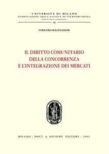 Il diritto comunitario della concorrenza e l'integrazione dei mercati