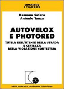 Libro Autovelox e photored. Tutela dell'utente della strada e certezza della violazione contestata Rosanna Cafaro , Antonio Tanza
