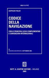 Libro Codice della navigazione. Con le principali leggi complementari e convenzioni internazionali Leopoldo Tullio