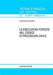 Foto Cover di Le esecuzioni forzate nel Codice di procedura civile, Libro di Vincenzo Corsaro, edito da Giuffrè