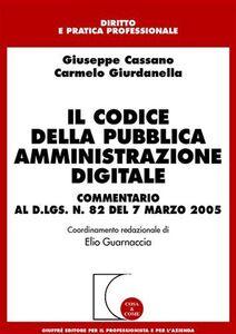 Libro Il codice della pubblica amministrazione digitale. Commentario al D.Lgs. n. 82 del 7 marzo 2005 Giuseppe Cassano , Carmelo Giurdanella