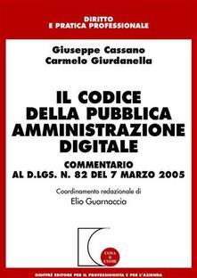 Il codice della pubblica amministrazione digitale. Commentario al D.Lgs. n. 82 del 7 marzo 2005 - Giuseppe Cassano,Carmelo Giurdanella - copertina