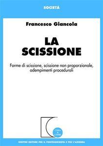 Libro La scissione. Forme di scissione, scissione non proporzionale, adempimenti procedurali Francesco Giancola