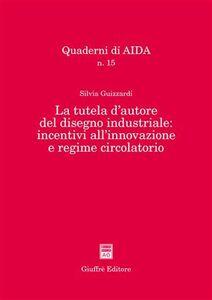 Foto Cover di La tutela d'autore del disegno industriale: incentivi all'innovazione e regime circolatorio, Libro di Silvia Guizzardi, edito da Giuffrè