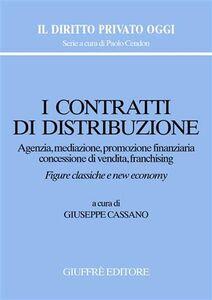 Libro I contratti di distribuzione. Agenzia, mediazione, promozione finanziaria, concessione di vendita, franchising