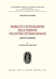 Libro Mobilità e integrazione delle persone nei centri cittadini romani. Aspetti giuridici. Vol. 1: La classificazione degli incolae. Lorenzo Gagliardi