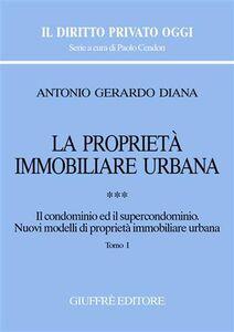 Libro La proprietà immobiliare urbana. Vol. 3: Il condominio e il supercondominio. Nuovi modelli di proprietà immobiliare urbana. Antonio Gerardo Diana