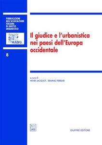 Foto Cover di Il giudice e l'urbanistica nei paesi dell'Europa occidentale. Atti del Colloquio internazionale dell'AIDrU (Roma, 26-27 settembre 2003), Libro di  edito da Giuffrè
