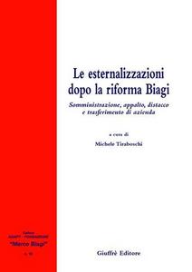 Libro Le esternalizzazioni dopo la riforma Biagi. Somministrazione, appalto, distacco e trasferimento di azienda