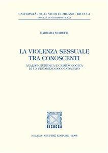 Libro La violenza sessuale tra conoscenti. Analisi giuridica e criminologica di un fenomeno poco indagato Barbara Moretti