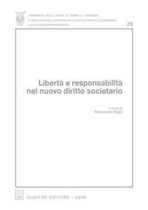 Libro Libertà e responsabilità nel nuovo diritto societario. Atti del Convegno (Roma, 23-24 aprile 2004)