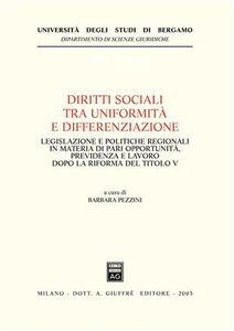 Libro Diritti sociali tra uniformità e differenziazione. Legislazione e politiche regionali in materia di pari opportunità, previdenza e lavoro dopo la riforma del Titolo