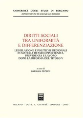 Diritti sociali tra uniformità e differenziazione. Legislazione e politiche regionali in materia di pari opportunità, previdenza e lavoro dopo la riforma del Titolo