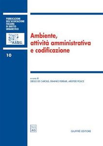 Libro Ambiente, attività amministrativa e codificazione. Atti del 1° Colloquio di diritto dell'ambiente (Teramo, 29-30 aprile 2005)