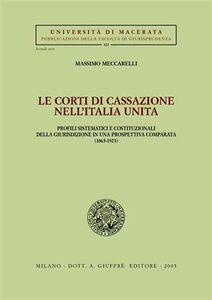 Libro Le Corti di Cassazione nell'Italia unita. Profili sistematici e costituzionali della giurisdizione in una prospettiva comparata (1865-1923) Massimo Meccarelli