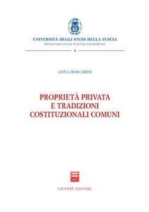 Libro Proprietà privata e tradizioni costituzionali comuni Anna Moscarini