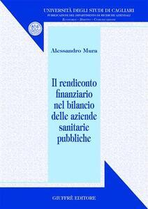 Il rendiconto finanziario nel bilancio delle aziende sanitarie pubbliche - Alessandro Mura - copertina