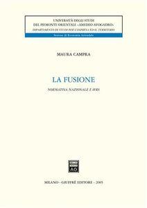 Foto Cover di La fusione. Normativa nazionale e IFRS, Libro di Maura Campra, edito da Giuffrè