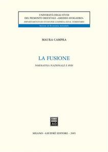 Libro La fusione. Normativa nazionale e IFRS Maura Campra