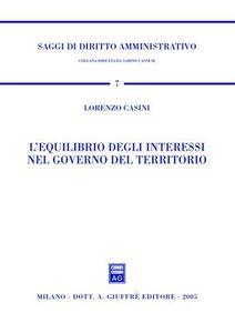 Foto Cover di L' equilibrio degli interessi nel governo del territorio, Libro di Lorenzo Casini, edito da Giuffrè